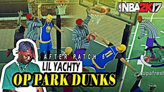 PATCH 7 SLASHERS ARE GODS!! - EASY POSTERIZING DUNKS - PARK DUNKS ONLY - NBA 2K17 LIL YACHTY AT PARK