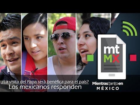 La visita del Papa ¿Será benéfica para el país? LOS MEXICANOS RESPONDEN - Mientras Tanto en México