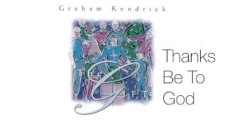 Graham Kendrick - Thanks Be To God (From The Gift)