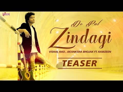 Do Pal Zindagi (Teaser) | Vishal Rao , Akanksha Bhojak Ft. Rawzeen | New Hindi Songs 2016