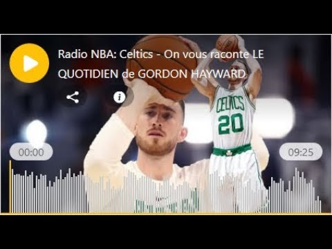 Radio NBA: Celtics - On vous raconte LE QUOTIDIEN de GORDON HAYWARD