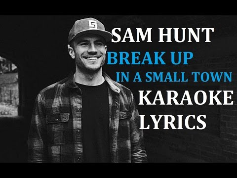 SAM HUNT - BREAK UP IN A SMALL TOWN KARAOKE VERSION LYRICS