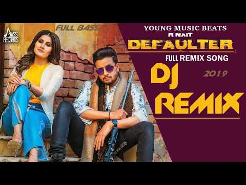 Defaulter R Nait Dj Remix | Defauter Dj Remix PunjabiSong Hard Remix 2019 | Young Music Beats
