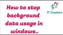 how to stop background data usage in windows 7    8   10