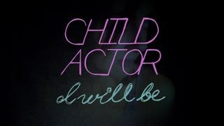 Child Actor - I Will Be (Official Music Video)