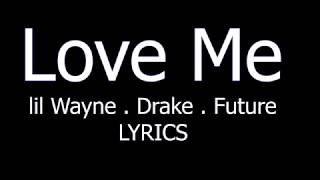 Lil Wayne - Love Me ft. Drake & Future LYRICS