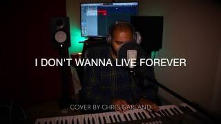 I Don't Wanna Live Forever (Cover by Chris Garland)