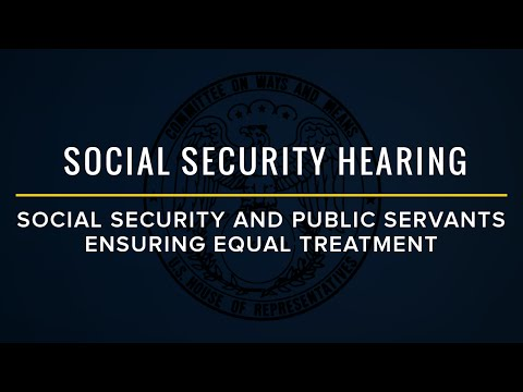 Hearing on Social Security and Public Servants: Ensuring Equal Treatment