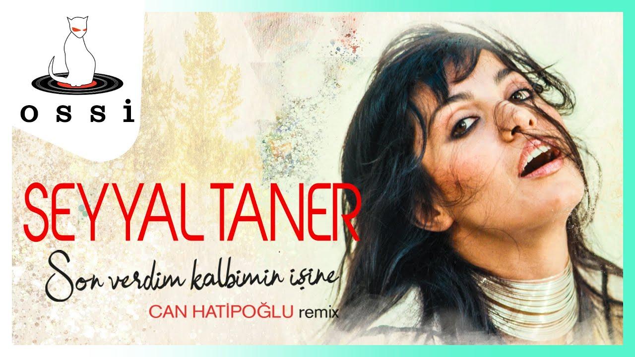 Seyyal Taner  - Son Verdim Kalbimin İşine (Can Hatipoğlu Remix)