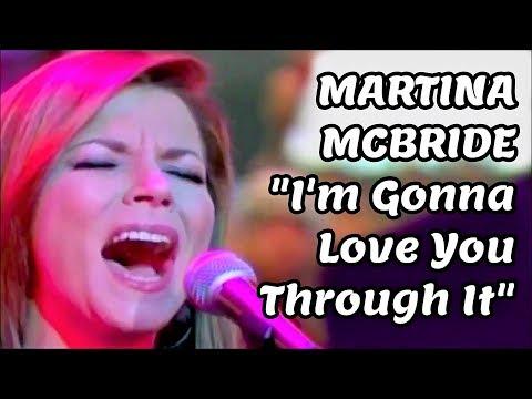 *MARTINA MCBRIDE* I'M GONNA LOVE YOU THROUGH IT