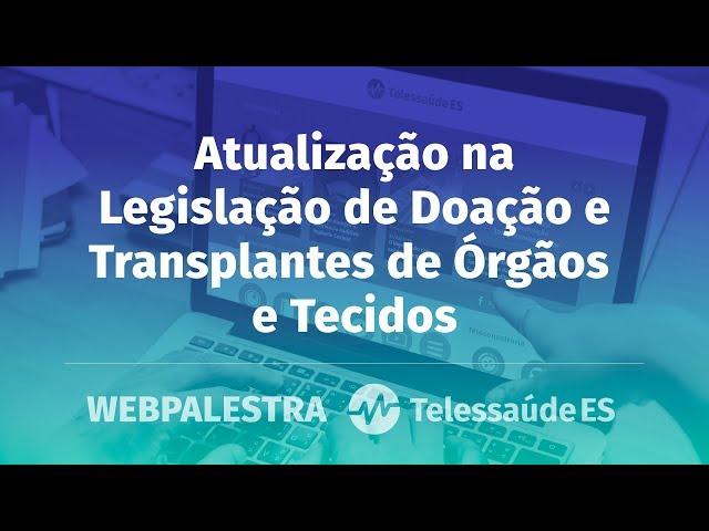 WebPalestra: Atualização na Legislação de Doação e Transplantes de Órgãos e Tecidos