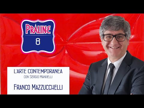 Capire l'arte contemporanea con Sergio Mandelli. Pralina N° 08 - Franco Mazzucchelli
