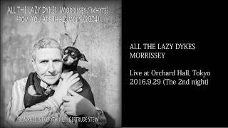 Morrissey - All the Lazy Dykes - Live in Tokyo 29.9.2016 (Audio) w/Lyrics & Japanese モリッシー 歌詞対訳