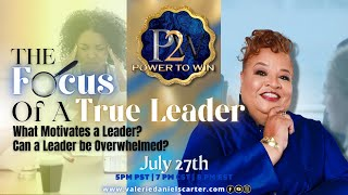 Power To Win: The Focus Of A True Leader- What Motivates A Leader? Can A Leader Be Overwhelmed
