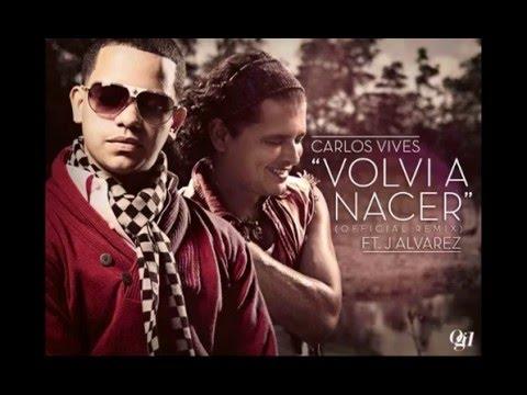 Volvi A Nacer Remix   Carlos Vives Ft J Alvarez (Original) (Con Letra) Romantico 2012