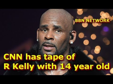 CNN has tape of R Kelly with 14 year old