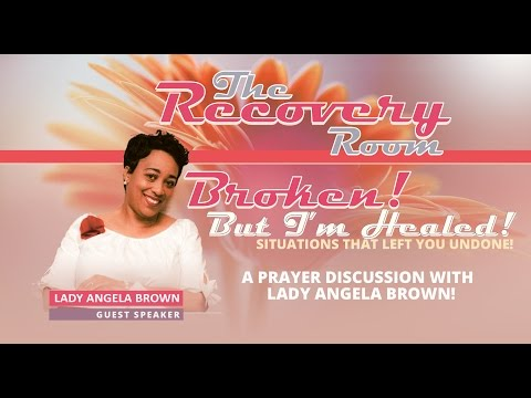 Broken! But I'm Healed in #TheRecoveryRoom with Lady Angela Brown