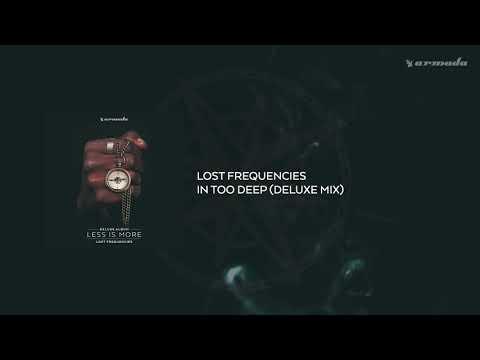 Lost Frequencies - In Too Deep (Deluxe Mix)