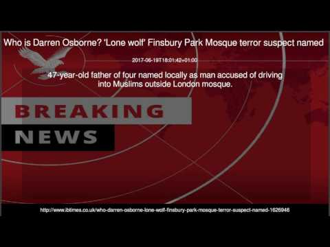 Who is Darren Osborne? 'Lone wolf' Finsbury Park Mosque terror suspect named