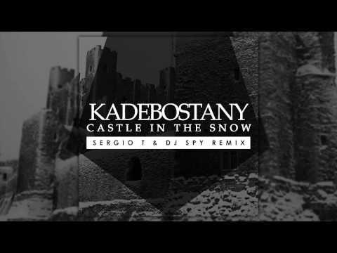 KADEBOSTANY - Castle in the Snow (Sergio T & Dj Spy Extended Remix)