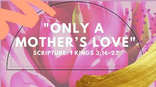 "Sunday Service:  ""Only a Mother's Love"" Happy Mother's Day"
