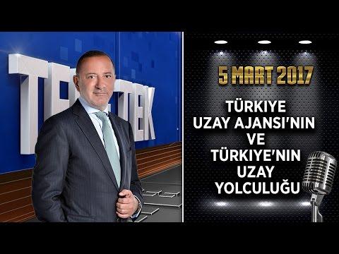 Teke Tek Özel - 5 Mart 2017 (Türkiye Uzay Ajansının ve Türkiye nin Uzay yolculuğu)