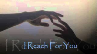 I Reach For You.wmv