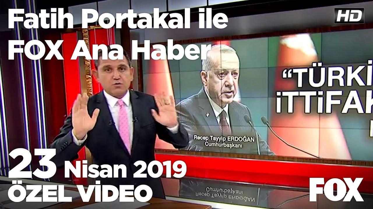 ''Türkiye İttifakı'' tartışması... 23 Nisan 2019 Fatih Portakal ile FOX Ana Habe