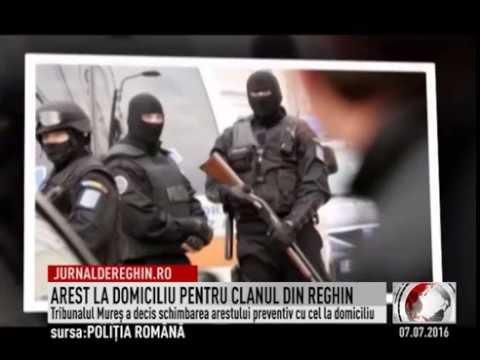 AREST LA DOMICILIU PENTRU CLANUL DIN REGHIN (2016 07 07)