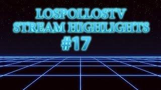 LosPollosTV Stream Highlights #17