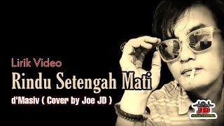 (Lirik) Rindu Setengah Mati - d'Masiv | Cover by Joe JD