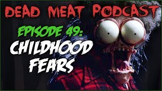 Childhood Fears (Dead Meat Podcast #49)