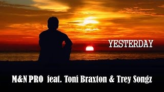 Yesterday   M&N PRO feat. Toni Braxton & Trey Songz (Kizomba) (TRADUÇÃO) HD (Lyrics Video).