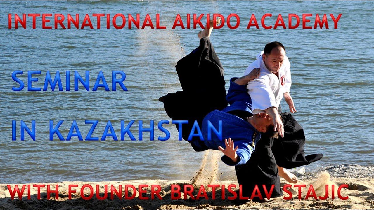 International Aikido Academy seminar with Founder Bratislav Stajic-UstKamenogorsk, Kazakhstan