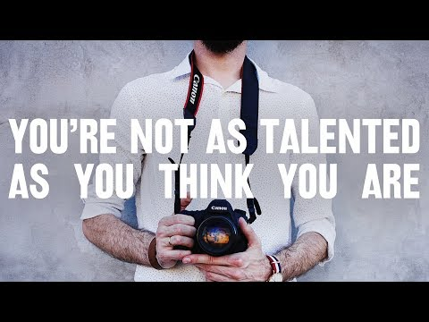 You're NOT as TALENTED as you think