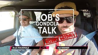ROB's GONDOLA TALK: with Brook MacDonald and without Gondola.