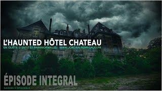 Enquête paranormale S03-EP02: L'haunted hôtel château