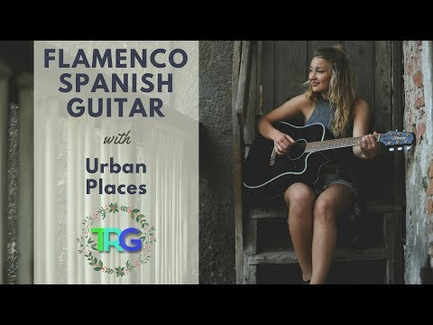 The Best of Flamenco Spanish Guitar Music Mix | Latin Instrumental Cuban Love Songs and Urban Places