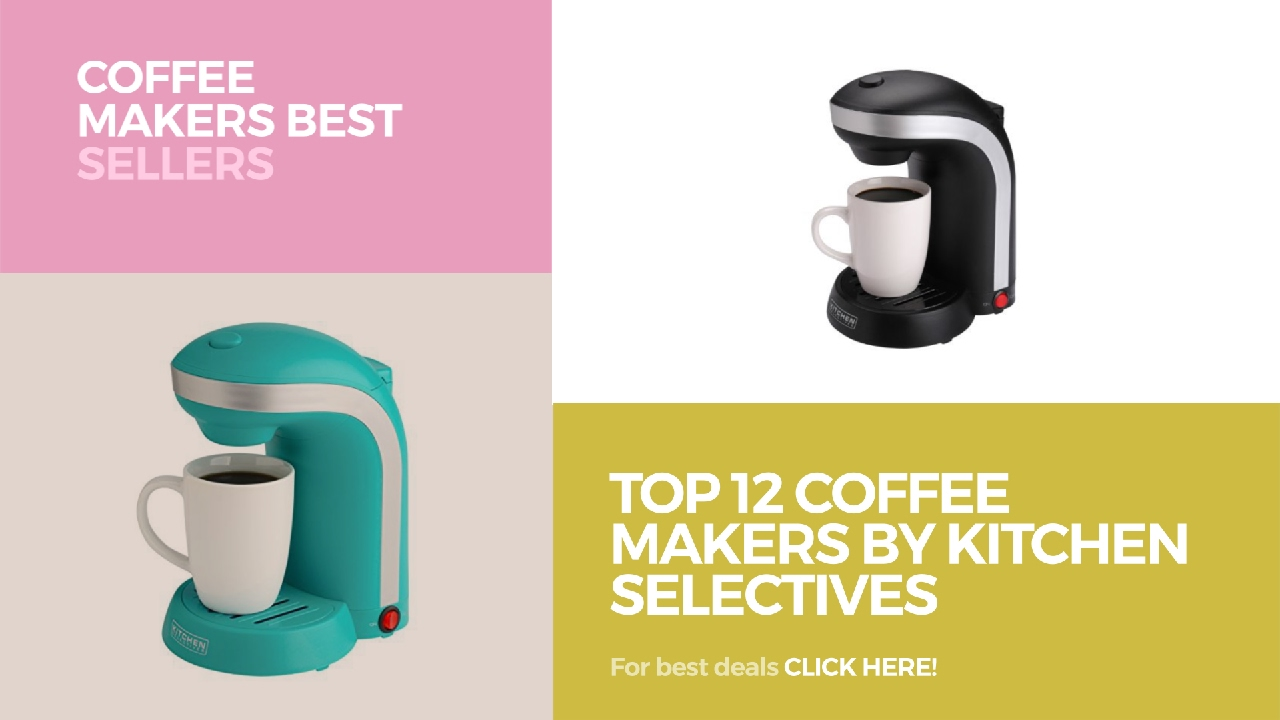 Top 12 Coffee Makers By Kitchen Selectives Coffee Makers Best