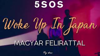 5 Seconds Of Summer - Woke Up In Japan magyar felirattal