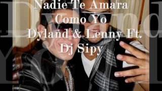 Nadie Te Amara Como Yo Dembow Remix -  Dyland & Lenny Ft. Dj Sipy (jowelsantana 2010)
