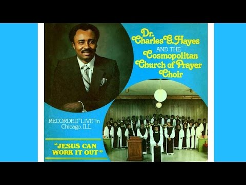 Jesus Can Work It Out Original Version Dr Charles G Hayes Youtube