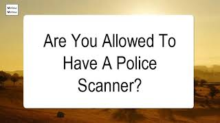 Are You Allowed To Have A Police Scanner