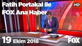 19 Ekim 2018 Fatih Portakal ile FOX Ana Haber