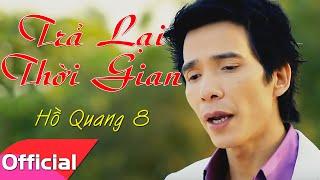 Trả Lại Thời Gian - Hồ Quang 8 [Official MV]
