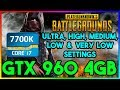 PLAYERUNKNOWN'S BATTLEGROUNDS | Ultra to Low | GTX 960 4GB | i7 7700k