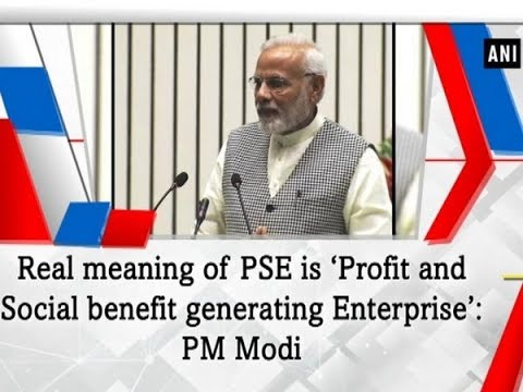 Real meaning of PSE is 'Profit and Social benefit generating Enterprise': PM Modi - ANI News