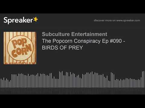 The Popcorn Conspiracy Ep #090 - BIRDS OF PREY (part 2 of 3)