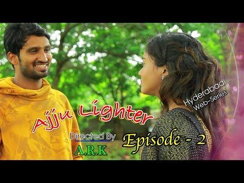 Ajju Lighter Web Series Episode - 2 | Directed By Gayaz Lee | Comedy Videos | Hyderabadi Stars |