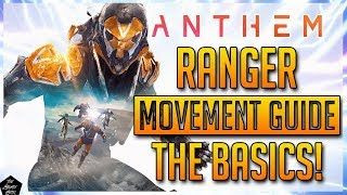 ANTHEM: RANGER MOVEMENT TIPS YOU NEED TO KNOW! RANGER MOVEMENT GUIDE: THE BASICS!